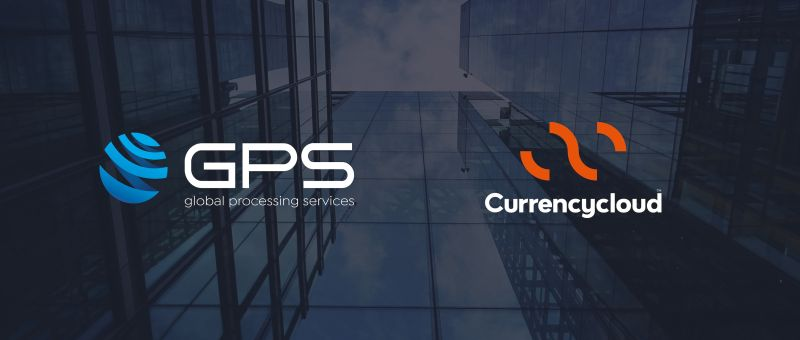 Global Processing Services and Currencycloud partner to offer complete, enterprise-grade, cross-border payments solution